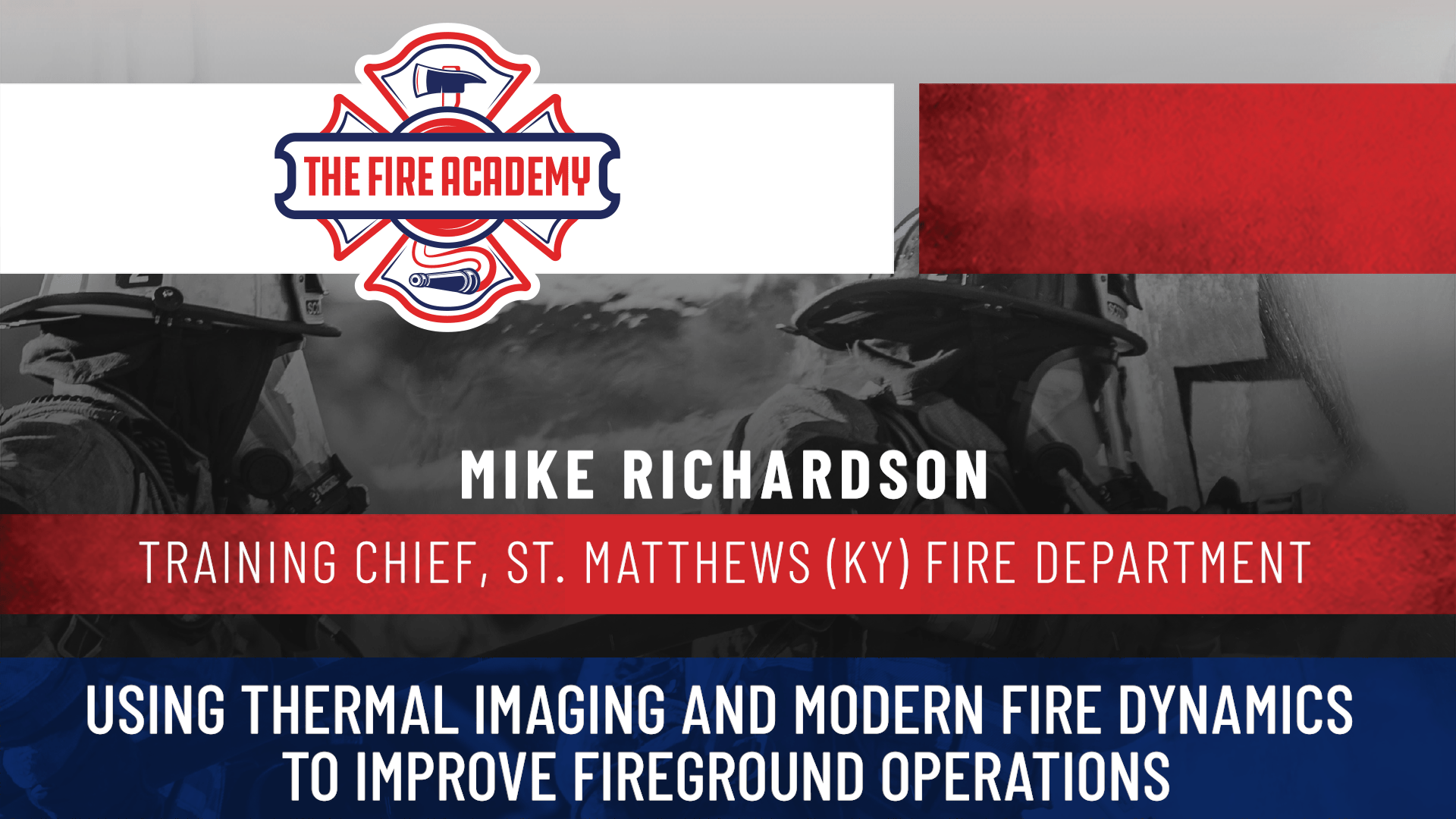 Using Thermal Imaging and Modern Fire Dynamics to Improve Fireground Operations